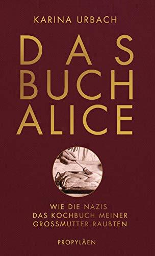 Buchseite und Rezensionen zu 'Das Buch Alice: Wie die Nazis das Kochbuch meiner Großmutter raubten' von Dr. Karina Urbach