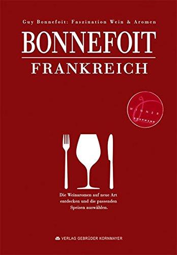 Bonnefoit Frankreich: Faszination Wein & Aromen - Der einmalige Aromenatlas französischer Weine und Champagner