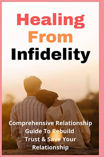 Healing From Infidelity: Comprehensive Relationship Guide To Rebuild Trust & Save Your Relationship.: How To Save A Relationship (English Edition)