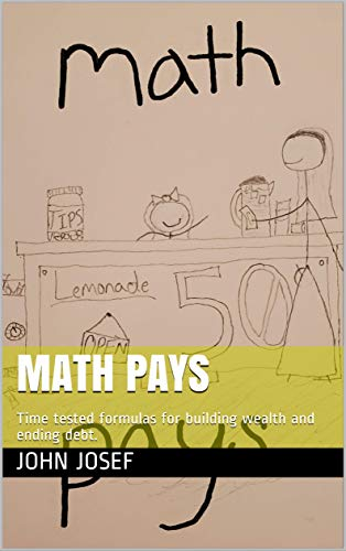 Math Pays: Time tested formulas for building wealth and ending debt. (English Edition)