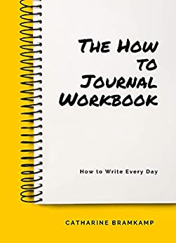 Your Journal : How to Write Every Day by [Catharine Bramkamp]
