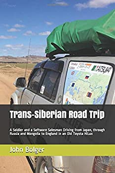 Paperback Trans-Siberian Road Trip: A Soldier and a Software Salesman Driving from Japan, through Russia and Mongolia to England in an Old Toyota HiLux Book