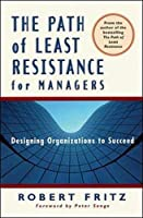 The Path of Least Resistance for Managers: Designing Organizations to Succeed
