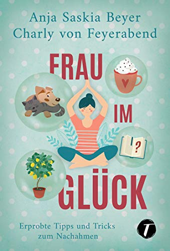 Buchseite und Rezensionen zu 'Frau im Glück - Erprobte Tipps und Tricks zum Nachahmen' von Beyer, Anja Saskia