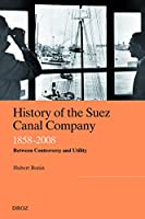 History of the Suez Canal Company, 1858-2008: Between Controversy and Utility (Publications D'histoire Economique Et Sociale Internationale)