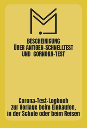 Bescheinigung über Antigen-Schnelltest und Corona-Test: zur Corona Test Dokumentation | Das Corona-Test-logbuch zur Vorlage beim Einkaufen, in der ... so haben Sie Ihre Testergebnisse immer dabei