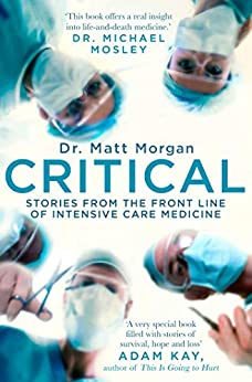 Critical: Stories from the front line of intensive care medicine by [Matt Morgan]