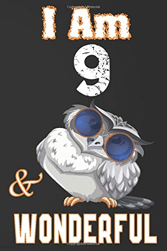 I Am 9 And Wonderful: Funny Grey Owl With Blue Glasses Birthday Gift For Men  Women Boys and Girls  Blank Lined Paperback Journal/Notebook/Diary/Planner 110 pages 6x9