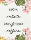 cahier d'activités pour femmes d'affaires: journal des femmes, planificateur de tous les jours