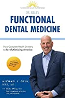 Functional Dental Medicine: How Complete Health Dentistry is Revolutionizing America (The Complete Heath Practice)