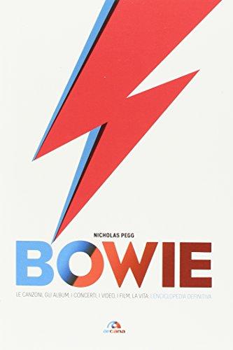 Bowie. Le canzoni, gli album, i concerti, i video, i film, la vita: l'enciclopedia definitiva