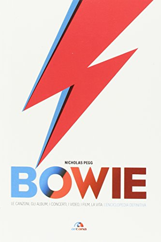 Bowie. Le canzoni, gli album, i concerti, i video, i film, la vita: l'enciclopedia definitiva