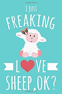 I Just Freaking Love Sheep, OK?: 6x9