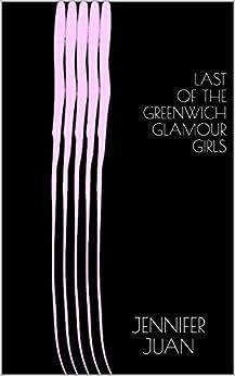 Last Of The Greenwich Glamour Girls by [Jennifer Juan]