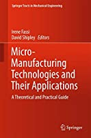 Micro-Manufacturing Technologies and Their Applications: A Theoretical and Practical Guide (Springer Tracts in Mechanical Engineering)