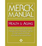 The Merck Manual of Health & Aging: The Comprehensive Guide to the Changes and Challenges of Aging-For Older Adults and Those Who Care for and about Them (Paperback) - Common