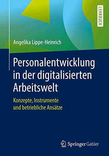 Personalentwicklung in der digitalisierten Arbeitswelt: Konzepte, Instrumente und betriebliche Ansätze