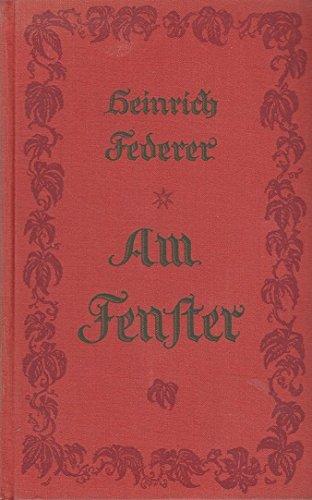 Federer, Heinrich: Am Fenster. Jugenderinnerungen. Bln., Grote, 1927. 4 Bll., 454 S. Leinen.