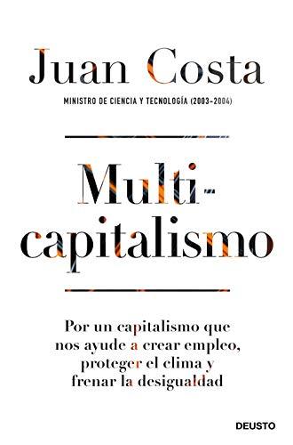 Multicapitalismo: Por un capitalismo que nos ayude a crear empleo, proteger el clima y frenar la desigualdad (Sin colección)