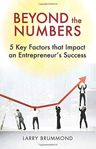 Book: Beyond the Numbers - 5 Key Factors that Impact an Entrepreneur's Success by Larry Brummond