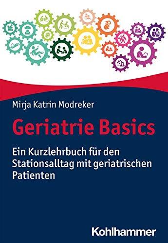 Geriatrie Basics: Ein Kurzlehrbuch Fur Den Stationsalltag Mit Geriatrischen Patienten (German Editio