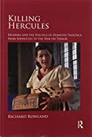 Killing Hercules: Deianira and the Politics of Domestic Violence, from Sophocles to the War on Terror