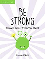 Be Strong: You Are Braver Than You Think: A Child's Guide to Boosting Self-Confidence