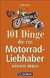 101 Dinge, die ein Motorrad-Liebhaber wissen muss! - Thilo Kozik