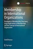 Membership in International Organizations: Paradigms of Membership Structures, Legal Implications of Membership and the Concept of International Organization