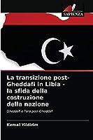 La transizione post-Gheddafi in Libia - la sfida della costruzione della nazione