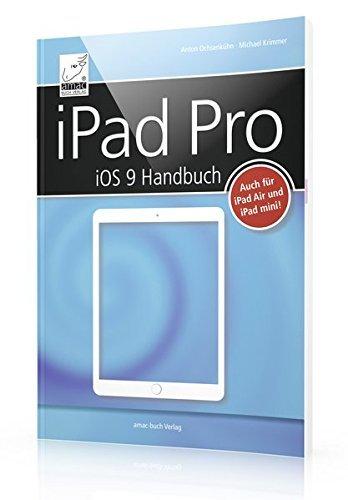 iPad Pro iOS 9 Handbuch - für alle iPads mit iOS 9 geeignet (iPad Air, iPad Pro und iPad mini) + alle Details zum Apple Pencil sowie dem Smart Keyboard bzw. einer Zusatztastatur by Ochsenkühn Anton (2015-12-02)