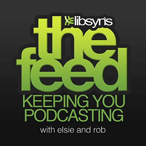 The Feed The Official Libsyn Podcast Podcast By Elsie Escobar and Rob Walch cover art