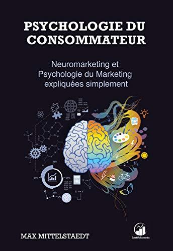 Psychologie du Consommateur: Neuromarketing et Psychologie du Marketing expliqués simplement