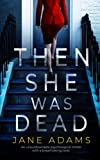 THEN SHE WAS DEAD an unputdownable psychological thriller with a breathtaking twist (Totally Gripping Psychological Thrillers)