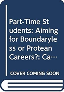 Part-Time Students: Aiming for Boundaryless or Protean Careers?: Career Expectations of Part-Time Students in Vienna