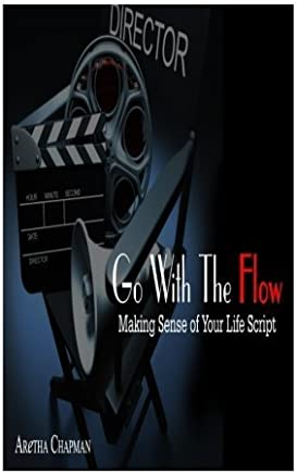 Go With The Flow: Making Sense of Your Life Script by Aretha Chapman (2014-12-04)