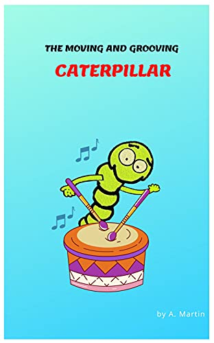 Couverture du livre THE MOVING AND GROOVING CATERPILLAR: DREAMS CAN COME TRUE (English Edition)
