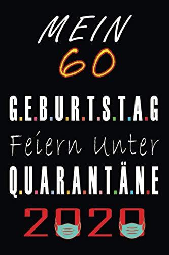 Mein 60 Geburtstag Feiern Unter Quarantäne 2020: Geburtstag geschenk FRAUEN UND MÄNNER, 60 jährige Geburtstagsgeschenk für Mama, Papa, Freund, Bruder... Notizbuch A5 liniert, notizbuch geschenk....