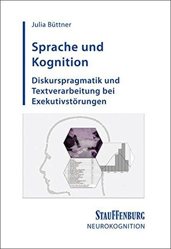 Sprache und Kognition: Diskurspragmatik und Textverarbeitung bei Exekutivstörungen (Neurokognition)