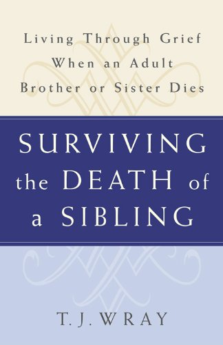 Surviving The Death Of A Sibling Living Through Grief When An Adult Brother Or Sister Dies Kindle Edition By Wray T J Religion Spirituality Kindle Ebooks Amazon Com