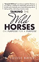 Taming The Wild Horses On Purpose For A Purpose