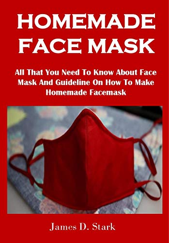 HOMEMADE FACE MASK: All That You Need To Know About Face Mask And Guideline On How To Make Homemade Facemask