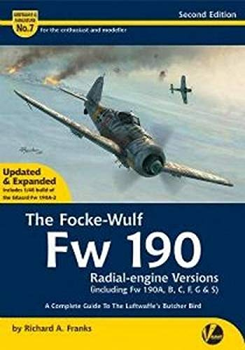 Focke Wulf Fw 190 Radial Engine Versions (including Fw 190A, B, C, F, G & S): A Complete guide to the Luftwaffe