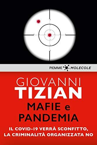 Mafie e pandemia: Il Covid-19 verrà sconfitto, la criminalità organizzata no (MOLECOLE. Uno sguardo sul presente)
