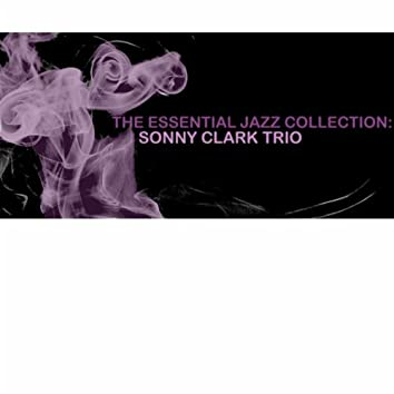 The Essential Jazz Collection: Sonny Clark Trio