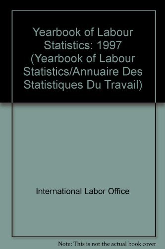Yearbook of Labour Statistics: 1997 (Yearbook of Labour Statistics / Annuaire Des Statistiques Du Travail)