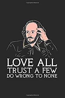 Love All Trust A Few Do Wrong To None: Journal My Braindumps And Ideas Notebook For Literature, Drama And Theatre Lover | ...