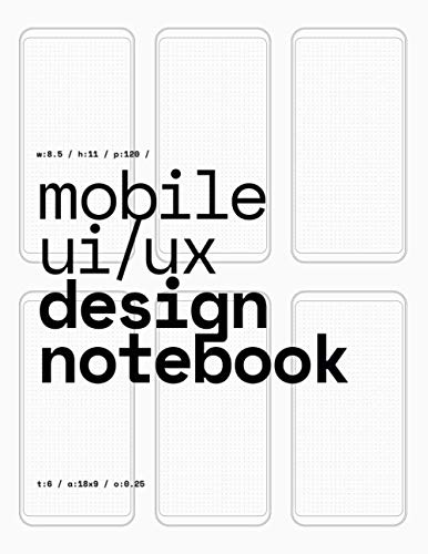 Mobile UI/UX Design Notebook: (White) User Interface & User Experience Design Sketchbook for App Designers and Developers - 8.5 x 11 / 120 Pages / Dot Grid