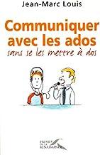 Communiquer avec les ados... sans se les mettre à dos ! (French Edition)