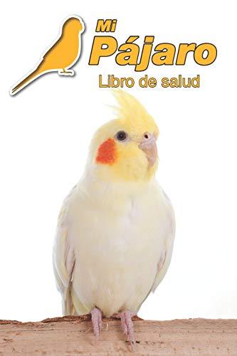 Mi Pájaro Libro de salud: Cacatúa ninfa | 109 páginas 15cm x 23cm A5 | Cuaderno para llenar | Agenda de Vacunas | Seguimiento Médico | Visitas Veterinarias | Diario de un Pájaro | Contactos